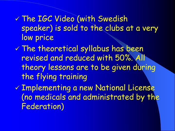 The IGC Video (with Swedish speaker) is sold to the clubs at a very low price