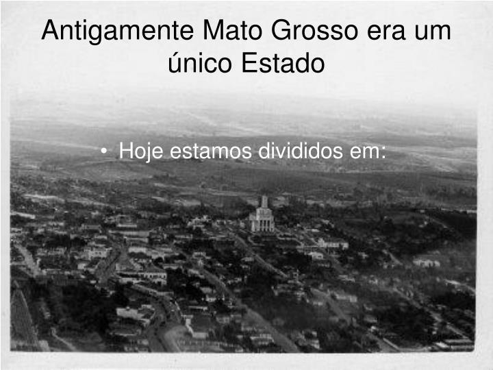 Antigamente Mato Grosso era um único Estado