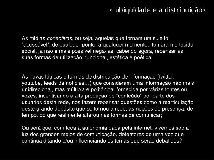 < ubiquidade e a distribuição>