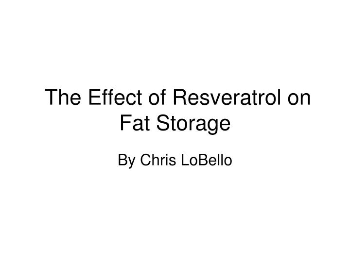 The effect of resveratrol on fat storage