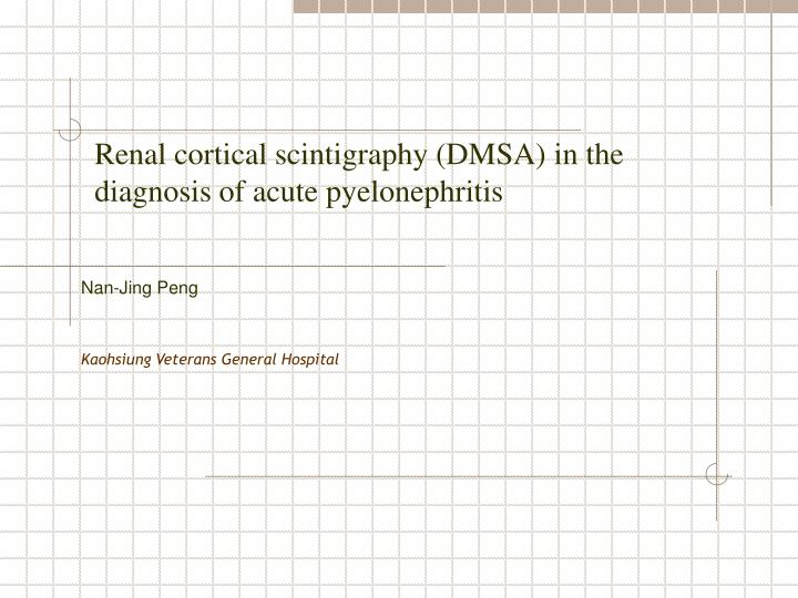 Renal cortical scintigraphy dmsa in the diagnosis of acute pyelonephritis