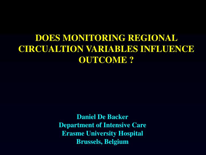 DOES MONITORING REGIONAL CIRCUALTION VARIABLES INFLUENCE OUTCOME ?