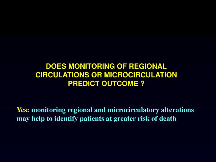 DOES MONITORING OF REGIONAL CIRCULATIONS OR MICROCIRCULATION PREDICT OUTCOME ?