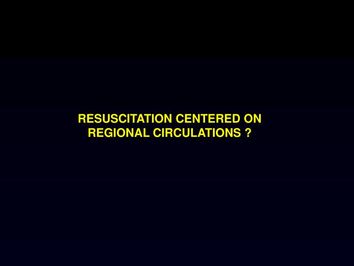 RESUSCITATION CENTERED ON REGIONAL CIRCULATIONS ?