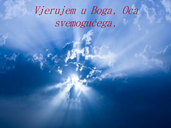 Vjerujem u Boga, Oca svemogućega,