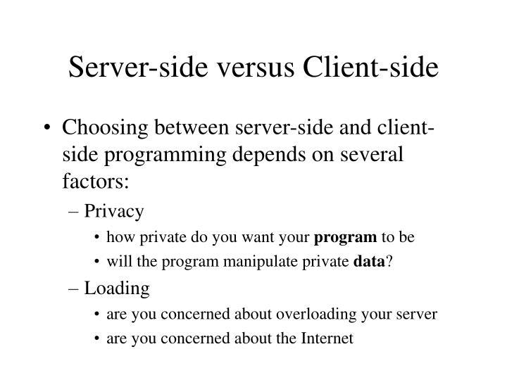 Server-side versus Client-side