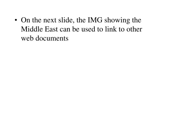 On the next slide, the IMG showing the Middle East can be used to link to other web documents