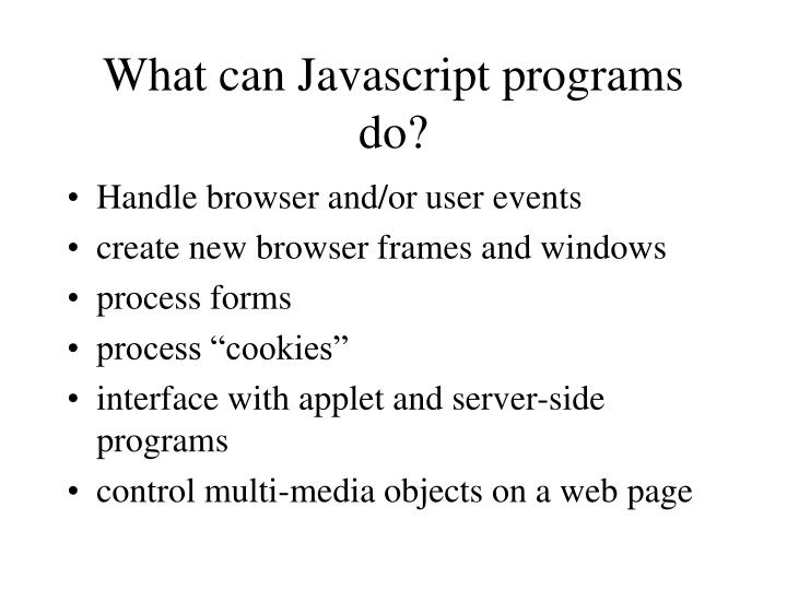 What can Javascript programs do?