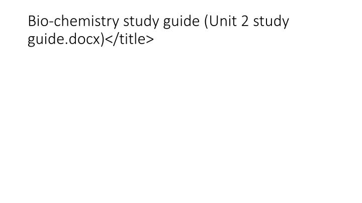 Bio-chemistry study guide (Unit 2 study guide.docx)</title>
