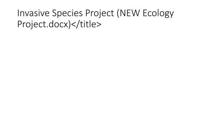 Invasive Species Project (NEW Ecology Project.docx)</title>