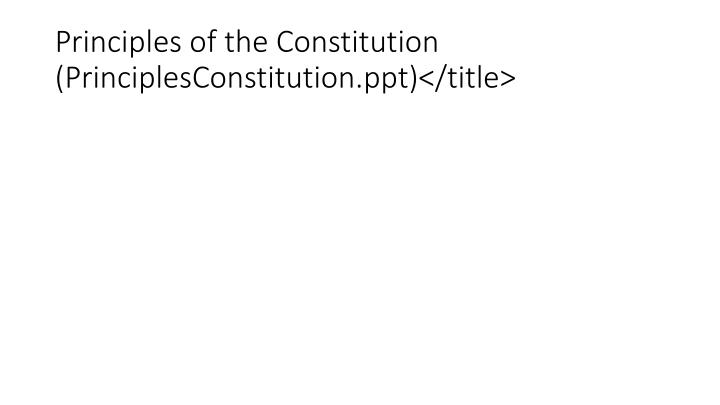 Principles of the Constitution (PrinciplesConstitution.ppt)</title>