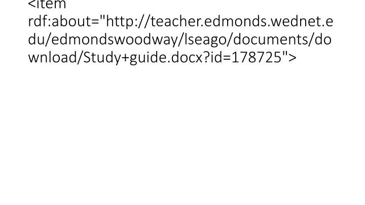 "<item rdf:about=""http://teacher.edmonds.wednet.edu/edmondswoodway/lseago/documents/download/Study+guide.docx?id=178725"">"