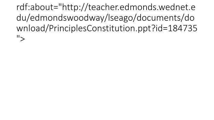 "<item rdf:about=""http://teacher.edmonds.wednet.edu/edmondswoodway/lseago/documents/download/PrinciplesConstitution.ppt?id=184735"">"