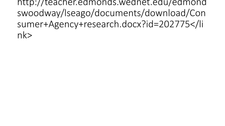 http://teacher.edmonds.wednet.edu/edmondswoodway/lseago/documents/download/Consumer+Agency+research.docx?id=202775</link>