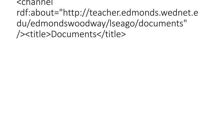 "<channel rdf:about=""http://teacher.edmonds.wednet.edu/edmondswoodway/lseago/documents"" /><title>Documents</title>"