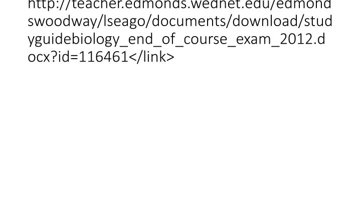 http://teacher.edmonds.wednet.edu/edmondswoodway/lseago/documents/download/studyguidebiology_end_of_course_exam_2012.docx?id=116461</link>