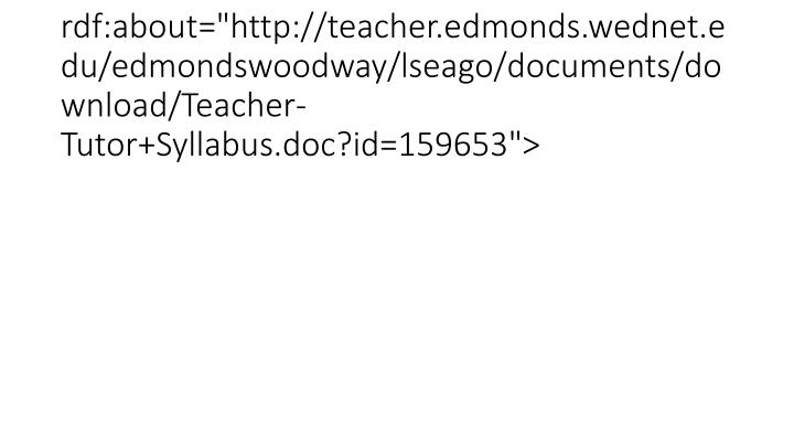 "<item rdf:about=""http://teacher.edmonds.wednet.edu/edmondswoodway/lseago/documents/download/Teacher-Tutor+Syllabus.doc?id=159653"">"