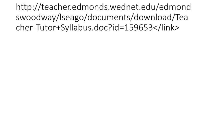 http://teacher.edmonds.wednet.edu/edmondswoodway/lseago/documents/download/Teacher-Tutor+Syllabus.doc?id=159653</link>