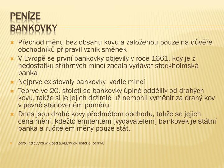 Přechod měnu bez obsahu kovu a založenou pouze na důvěře obchodníků připravil vznik směnek