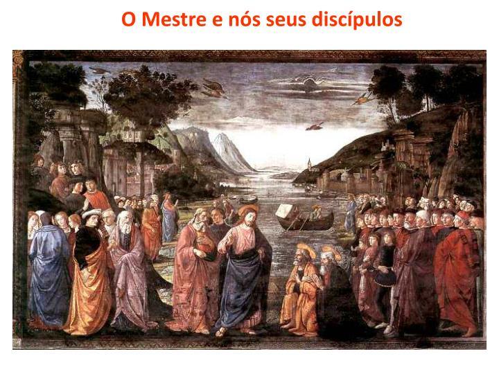 O Mestre e nós seus discípulos