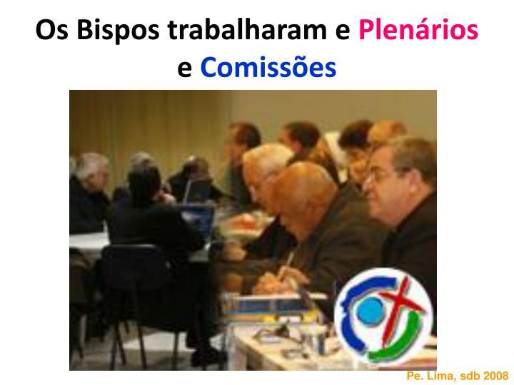 Os Bispos trabalharam e