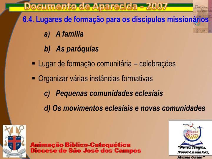 6.4. Lugares de formação para os discípulos missionários