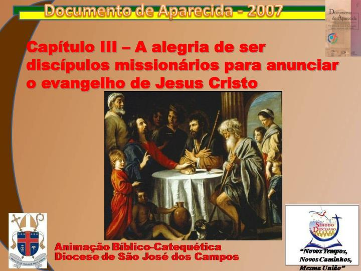 Capítulo III – A alegria de ser discípulos missionários para anunciar o evangelho de Jesus Cristo