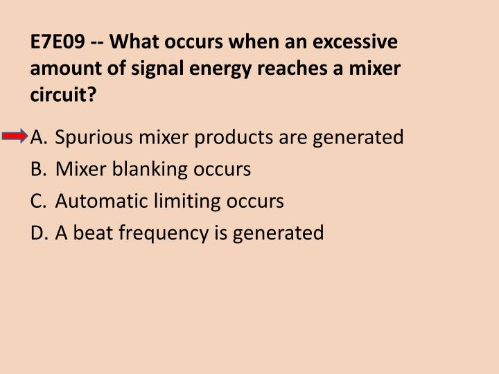 E7E09 -- What occurs when an excessive amount of signal energy reaches a mixer circuit?