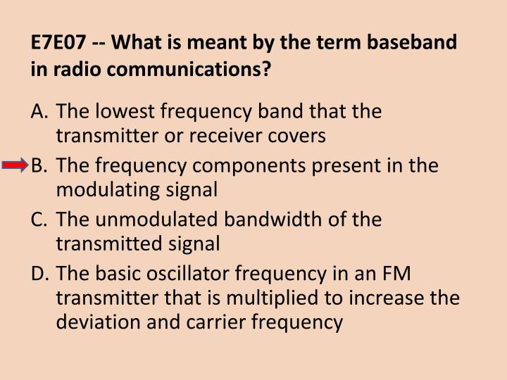 E7E07 -- What is meant by the term baseband in radio communications?
