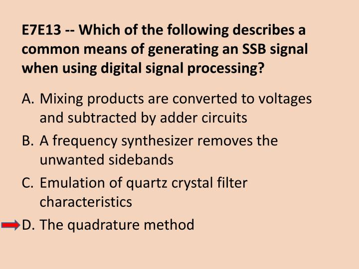 E7E13 -- Which of the following describes a common means of generating an SSB signal when using digital signal processing?