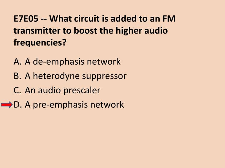 E7E05 -- What circuit is added to an FM transmitter to boost the higher audio frequencies?