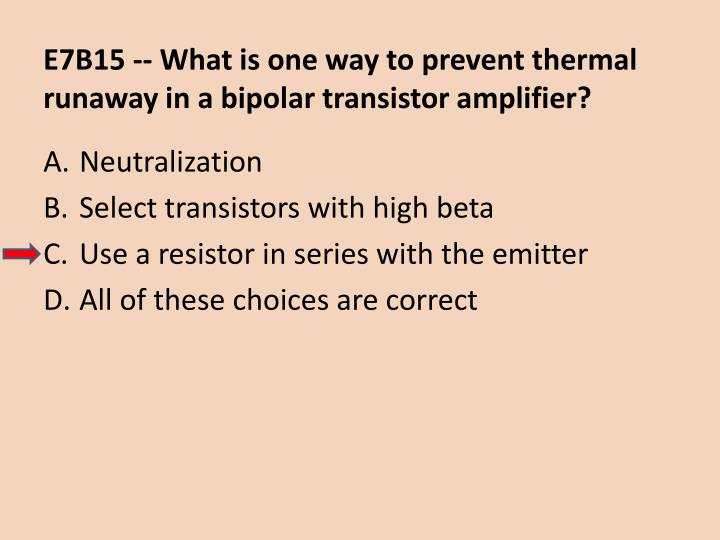 E7B15 -- What is one way to prevent thermal runaway in a bipolar transistor amplifier?