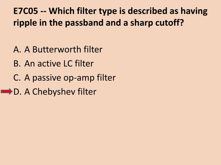 E7C05 -- Which filter type is described as having ripple in the passband and a sharp cutoff?