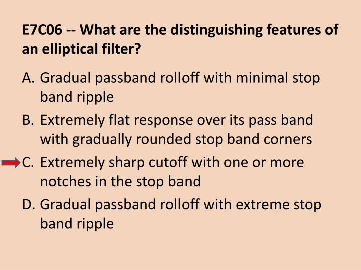E7C06 -- What are the distinguishing features of an elliptical filter?