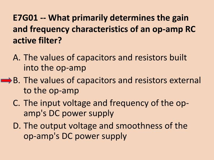 E7G01 -- What primarily determines the gain and frequency characteristics of an op-amp RC active filter?