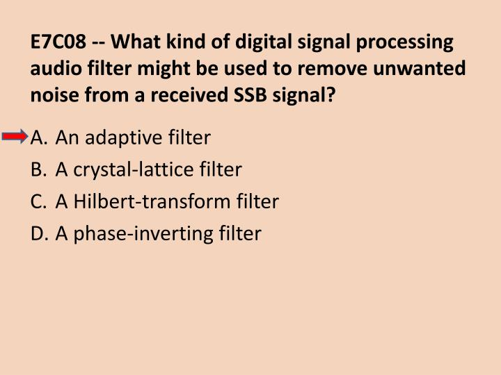 E7C08 -- What kind of digital signal processing audio filter might be used to remove unwanted noise from a received SSB signal?