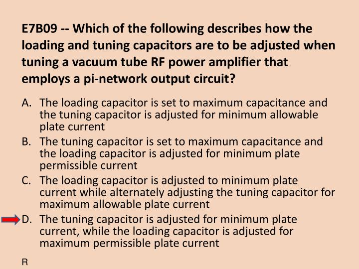 E7B09 -- Which of the following describes how the loading and tuning capacitors are to be adjusted when tuning a vacuum tube RF power amplifier that employs a pi-network output circuit?