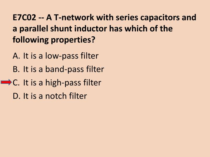 E7C02 -- A T-network with series capacitors and a parallel shunt inductor has which of the following properties?