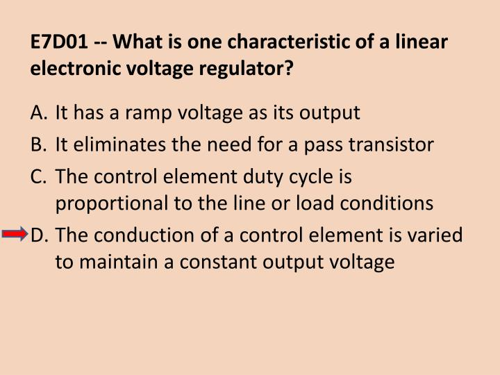E7D01 -- What is one characteristic of a linear electronic voltage regulator?