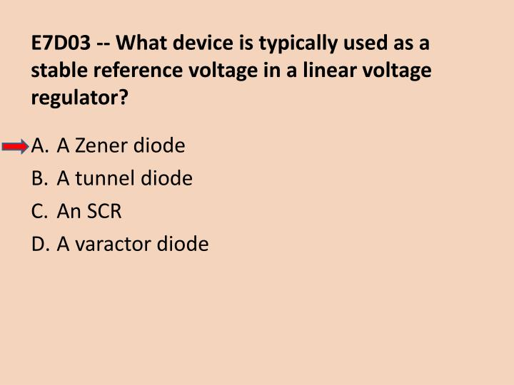 E7D03 -- What device is typically used as a stable reference voltage in a linear voltage regulator?