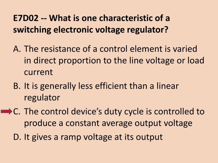 E7D02 -- What is one characteristic of a switching electronic voltage regulator?