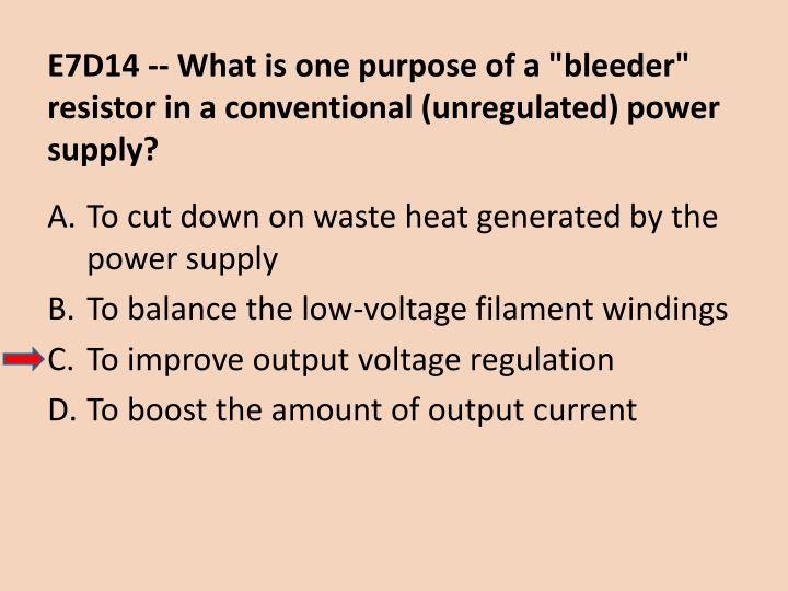 "E7D14 -- What is one purpose of a ""bleeder"" resistor in a conventional (unregulated) power supply?"