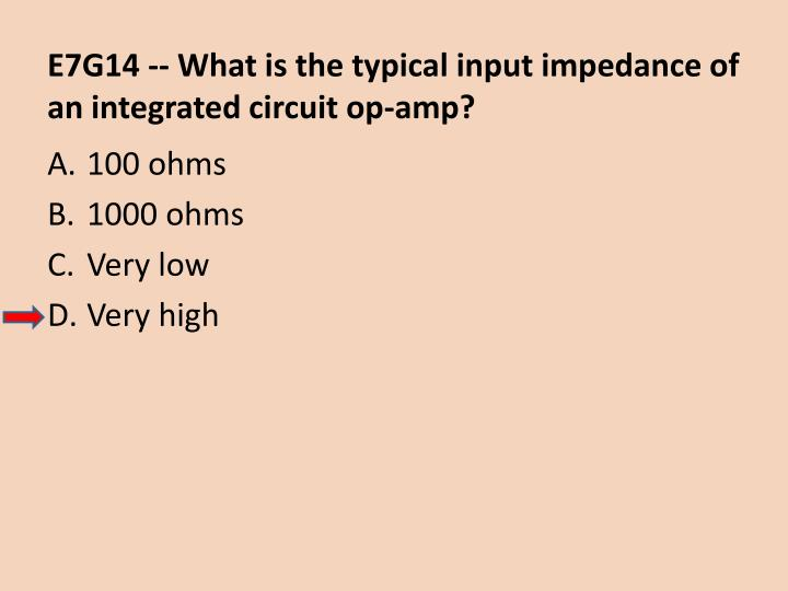 E7G14 -- What is the typical input impedance of an integrated circuit op-amp?