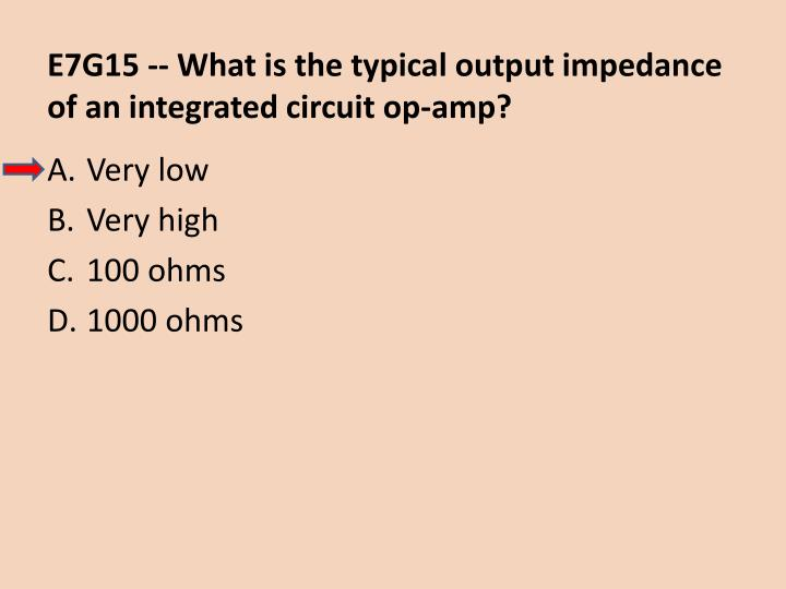 E7G15 -- What is the typical output impedance of an integrated circuit op-amp?