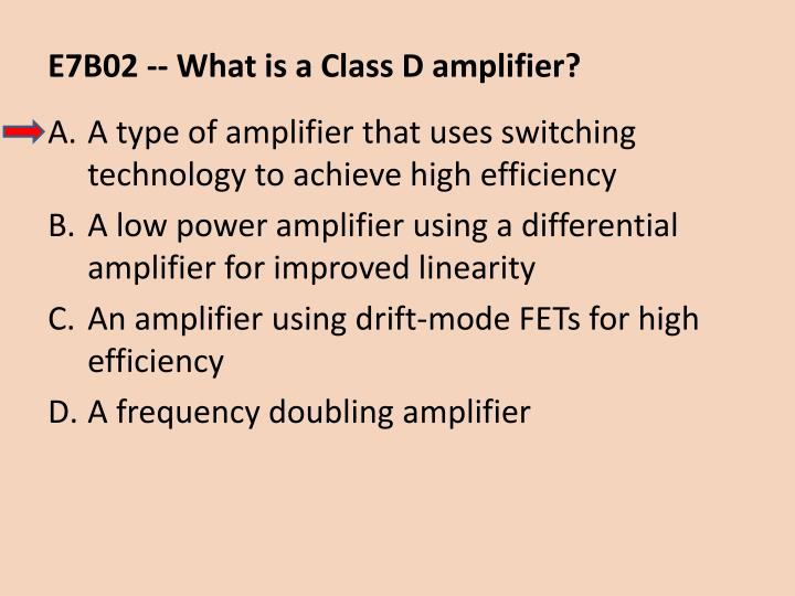 E7B02 -- What is a Class D amplifier?