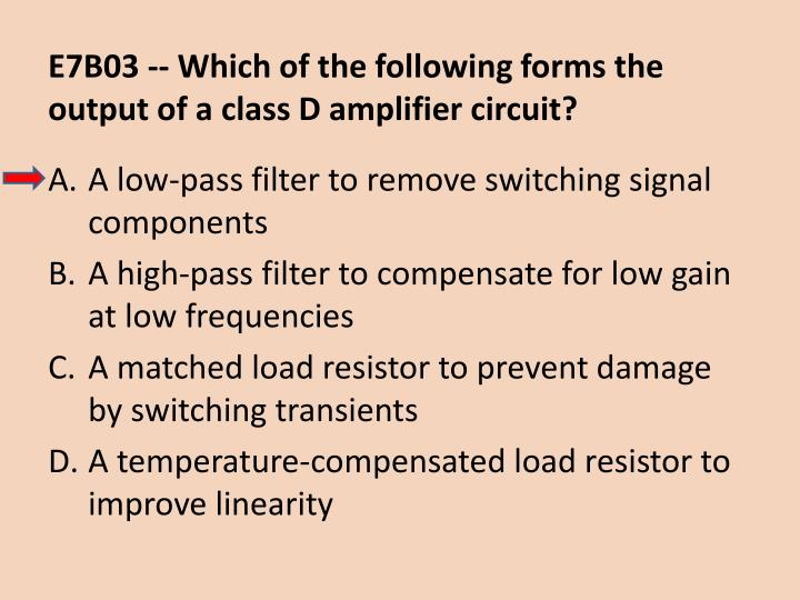 E7B03 -- Which of the following forms the output of a class D amplifier circuit?