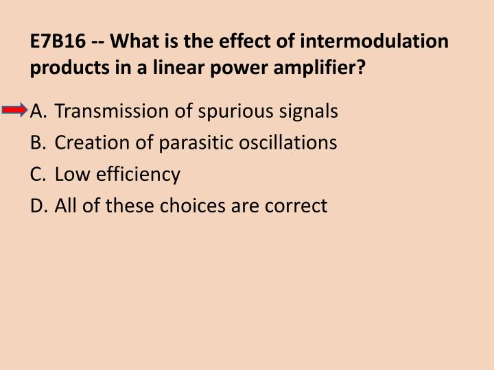 E7B16 -- What is the effect of intermodulation products in a linear power amplifier?