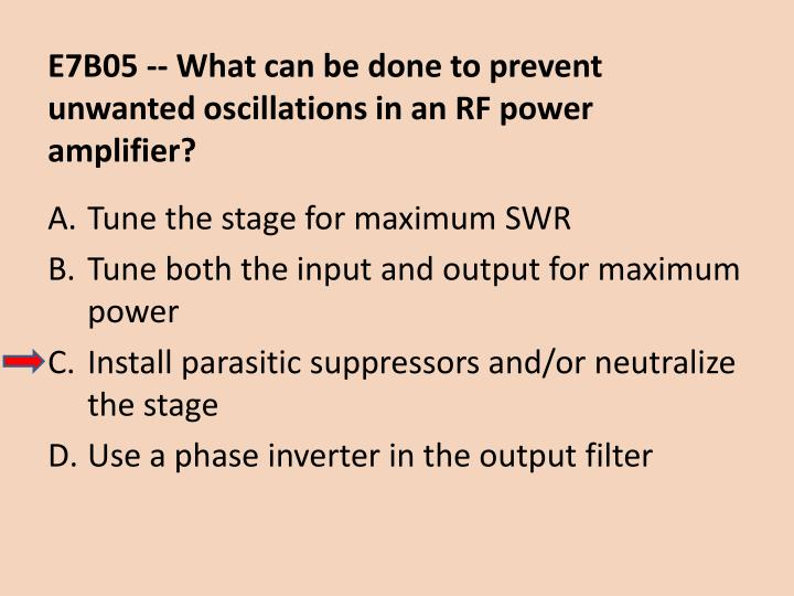 E7B05 -- What can be done to prevent unwanted oscillations in an RF power amplifier?