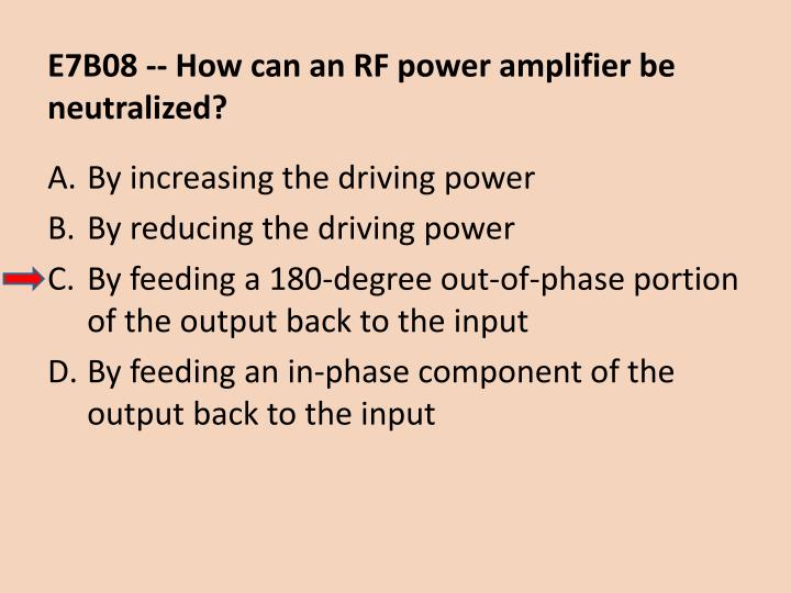 E7B08 -- How can an RF power amplifier be neutralized?