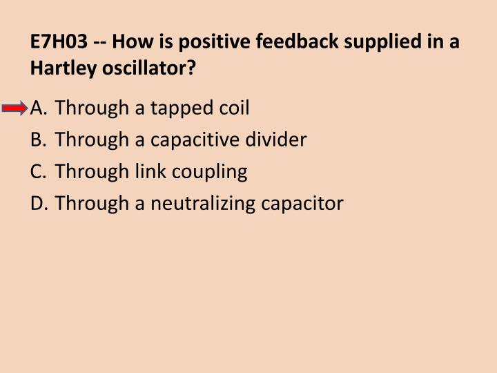 E7H03 -- How is positive feedback supplied in a Hartley oscillator?